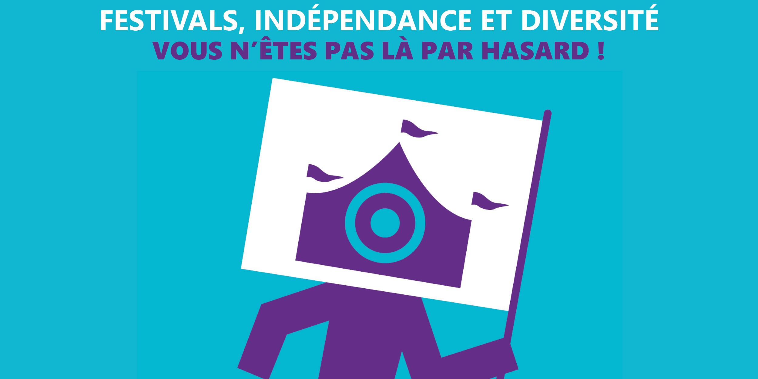 Festivals, indépendance et diversité, vous n'êtes pas là par hasard!